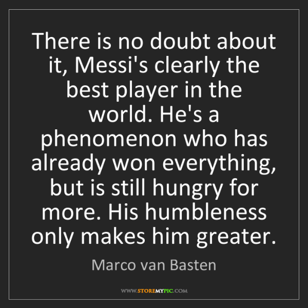 Marco van Basten: There is no doubt about it, Messi's clearly the best...