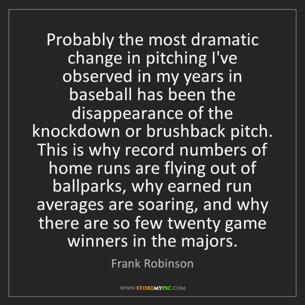 Frank Robinson: Probably the most dramatic change in pitching I've observed...