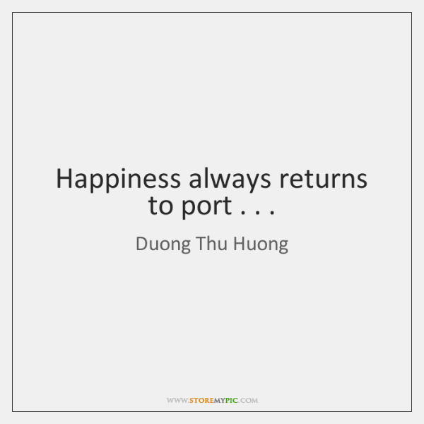 Happiness always returns to port . . .