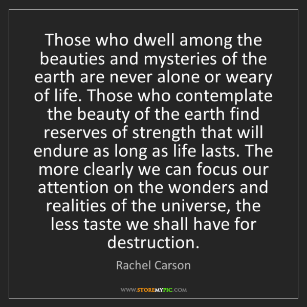 Rachel Carson: Those who dwell among the beauties and mysteries of the...