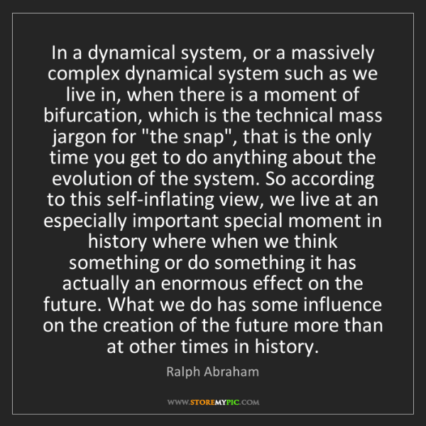 Ralph Abraham: In a dynamical system, or a massively complex dynamical...