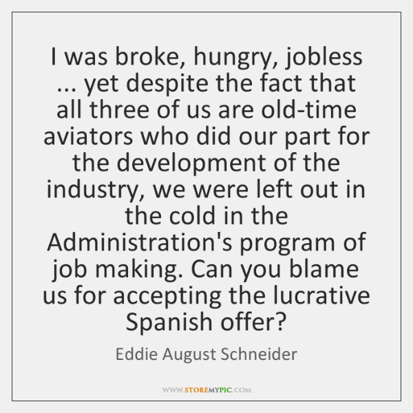 I was broke, hungry, jobless ... yet despite the fact that all three ...