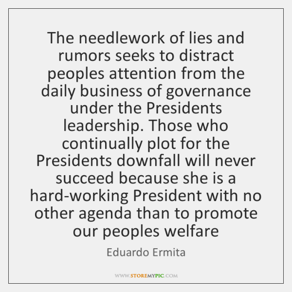 The needlework of lies and rumors seeks to distract peoples attention from ...