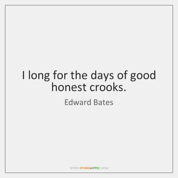 I long for the days of good honest crooks.