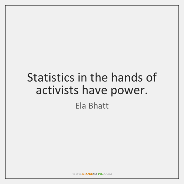 Statistics in the hands of activists have power.