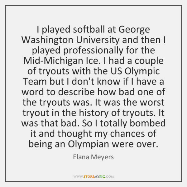 I played softball at George Washington University and then I played professionally ...