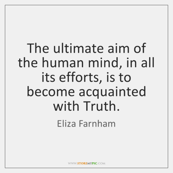 The ultimate aim of the human mind, in all its efforts, is ...