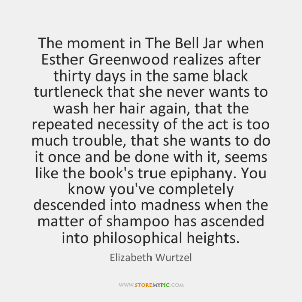 The moment in The Bell Jar when Esther Greenwood realizes after thirty ...
