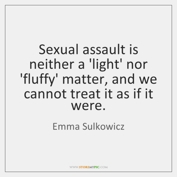 Sexual assault is neither a 'light' nor 'fluffy' matter, and we cannot ...