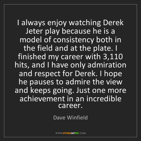 Dave Winfield: I always enjoy watching Derek Jeter play because he is...