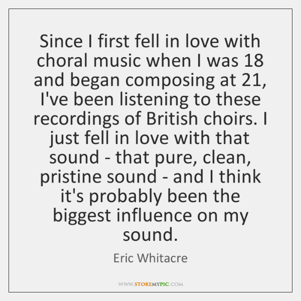 Since I first fell in love with choral music when I was 18 ...