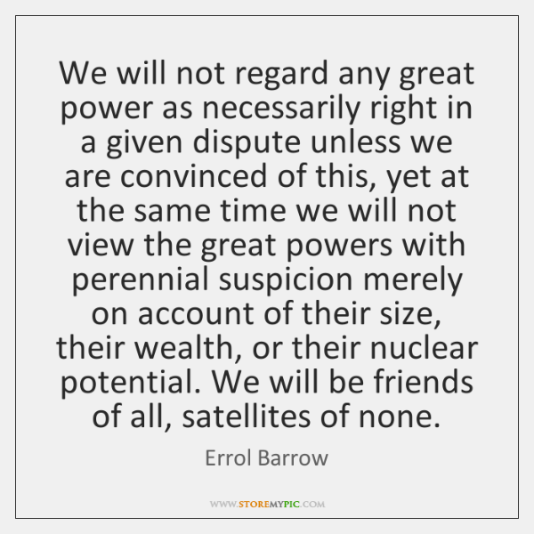 We will not regard any great power as necessarily right in a ...