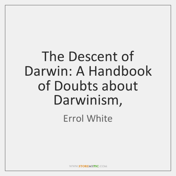 The Descent of Darwin: A Handbook of Doubts about Darwinism,