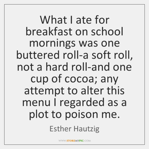 What I ate for breakfast on school mornings was one buttered roll-a ...