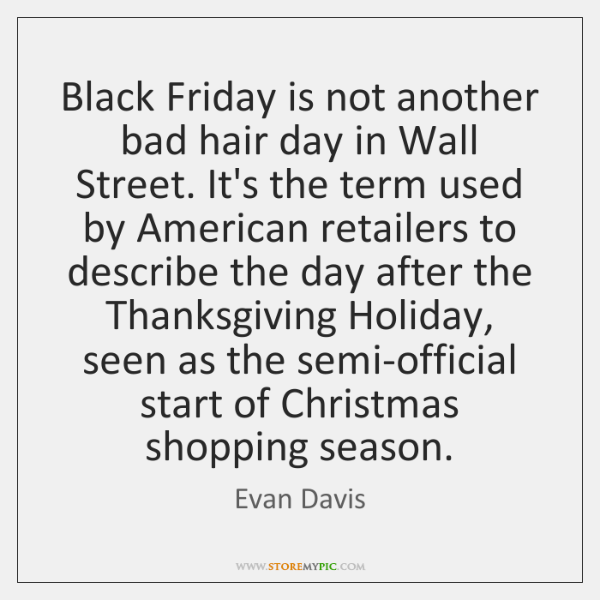 Black Friday is not another bad hair day in Wall Street. It's ...