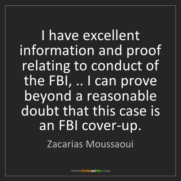 Zacarias Moussaoui: I have excellent information and proof relating to conduct...