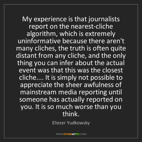 Eliezer Yudkowsky: My experience is that journalists report on the nearest-cliche...