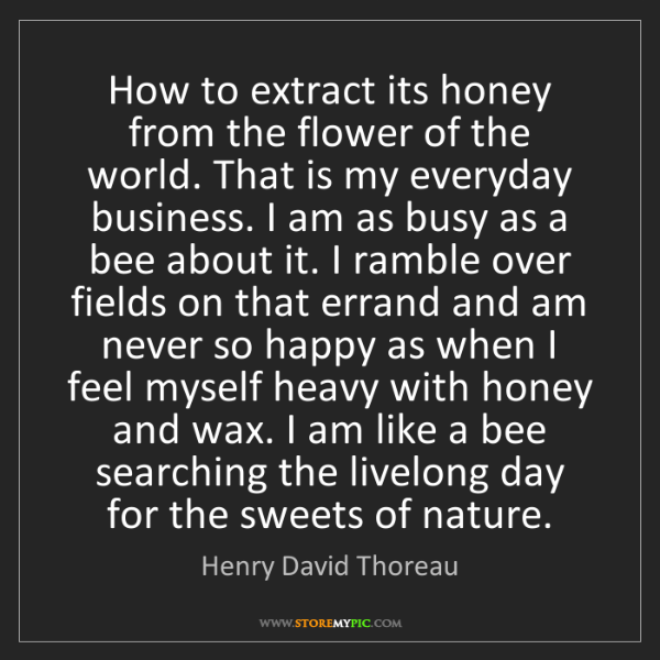 Henry David Thoreau: How to extract its honey from the flower of the world....