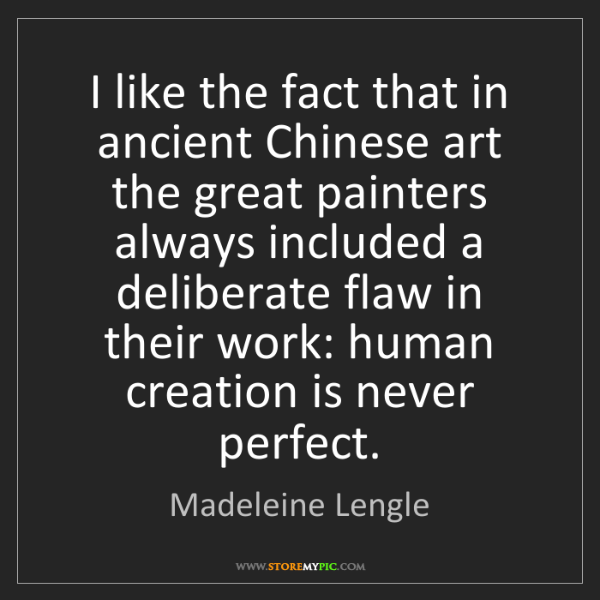 Madeleine Lengle: I like the fact that in ancient Chinese art the great...