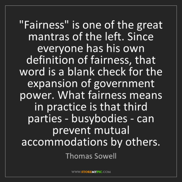 "Thomas Sowell: ""Fairness"" is one of the great mantras of the left. Since..."