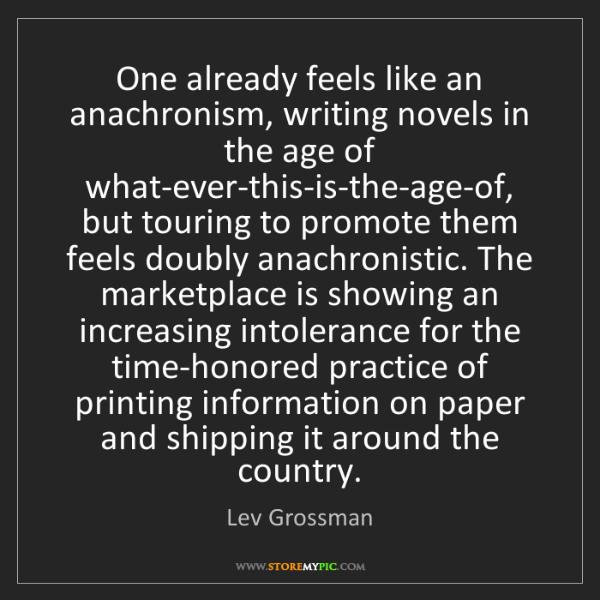 Lev Grossman: One already feels like an anachronism, writing novels...