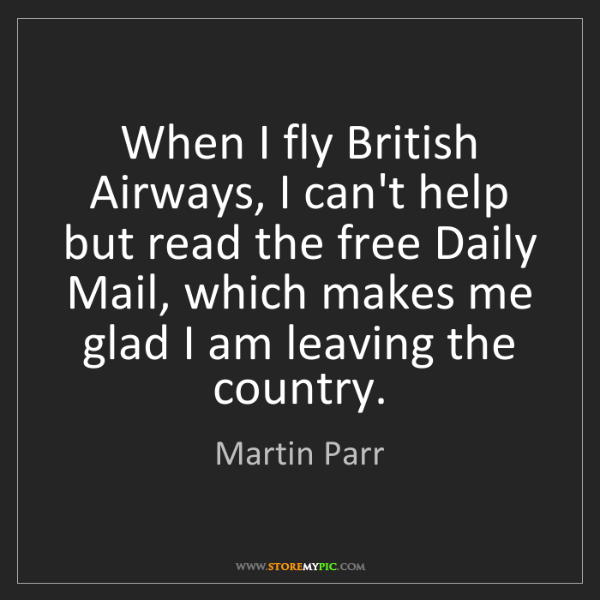 Martin Parr: When I fly British Airways, I can't help but read the...