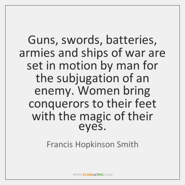 Guns, swords, batteries, armies and ships of war are set in motion ...