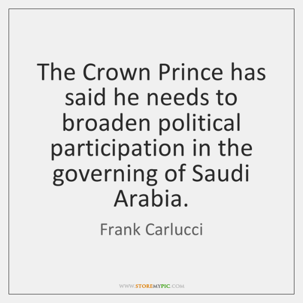 The Crown Prince has said he needs to broaden political participation in ...