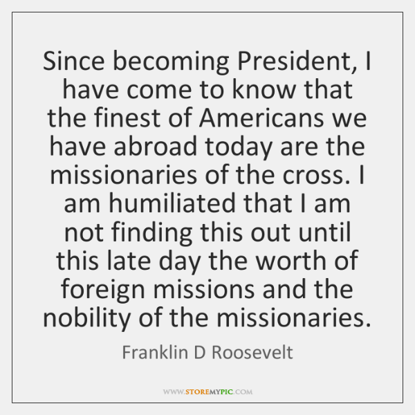 Since becoming President, I have come to know that the finest of ...