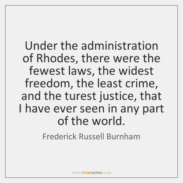 Under the administration of Rhodes, there were the fewest laws, the widest ...