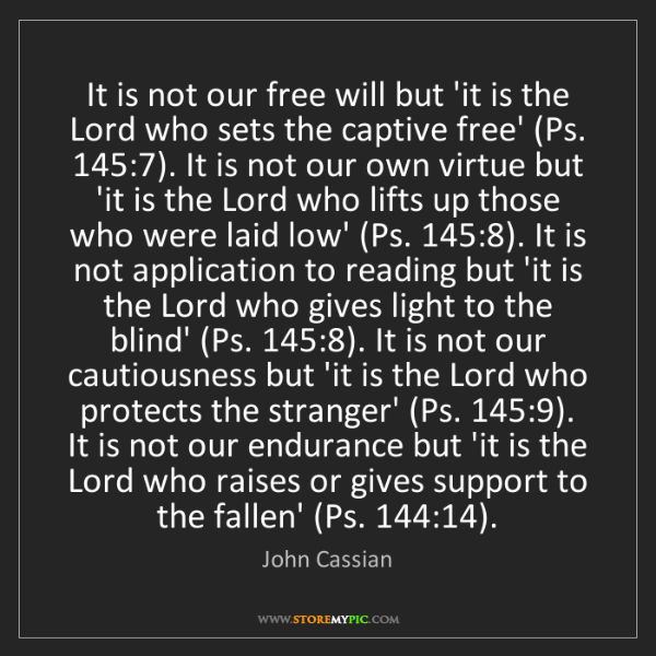 John Cassian: It is not our free will but 'it is the Lord who sets...