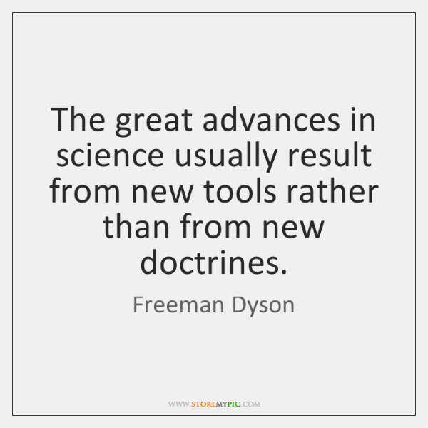 The great advances in science usually result from new tools rather than ...