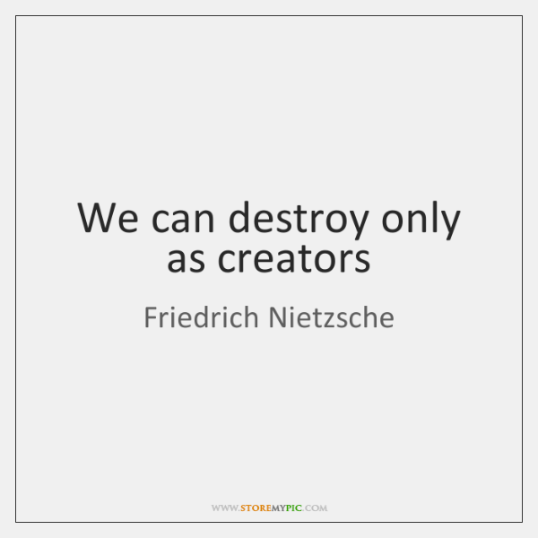 We can destroy only as creators - StoreMyPic
