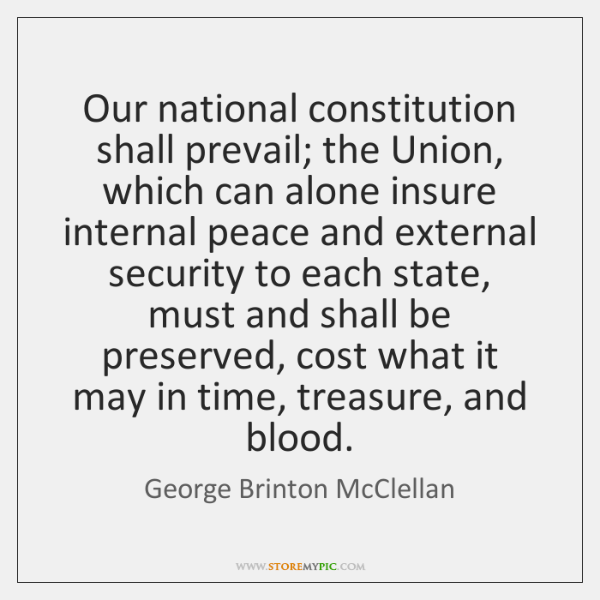 Our national constitution shall prevail; the Union, which can alone insure internal ...