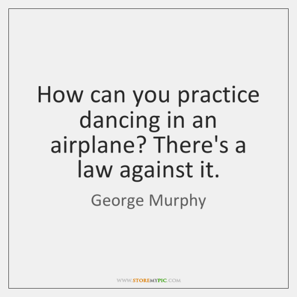 How can you practice dancing in an airplane? There's a law against ...