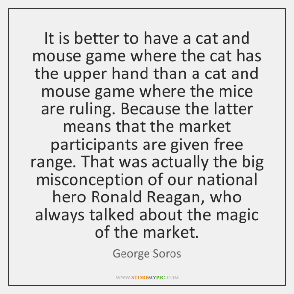 It is better to have a cat and mouse game where the ...