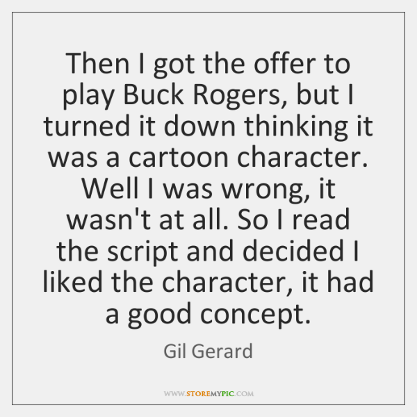 Then I got the offer to play Buck Rogers, but I turned ...