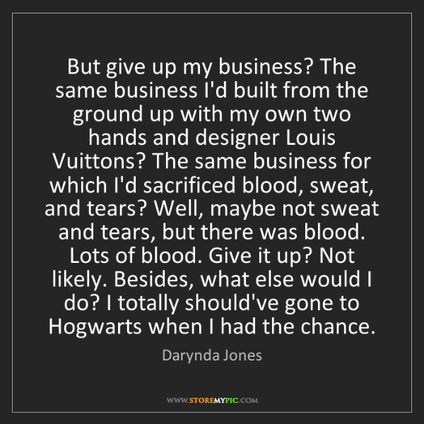 Darynda Jones: But give up my business? The same business I'd built...