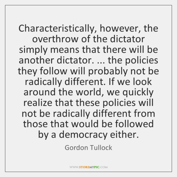 Characteristically, however, the overthrow of the dictator simply means that there will ...