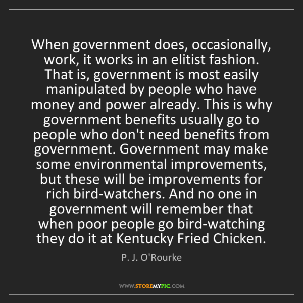 P. J. O'Rourke: When government does, occasionally, work, it works in...