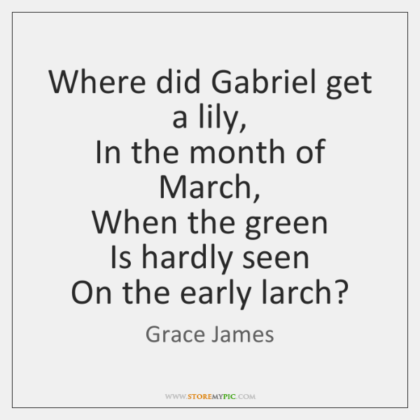 Where did Gabriel get a lily,  In the month of March,  When ...
