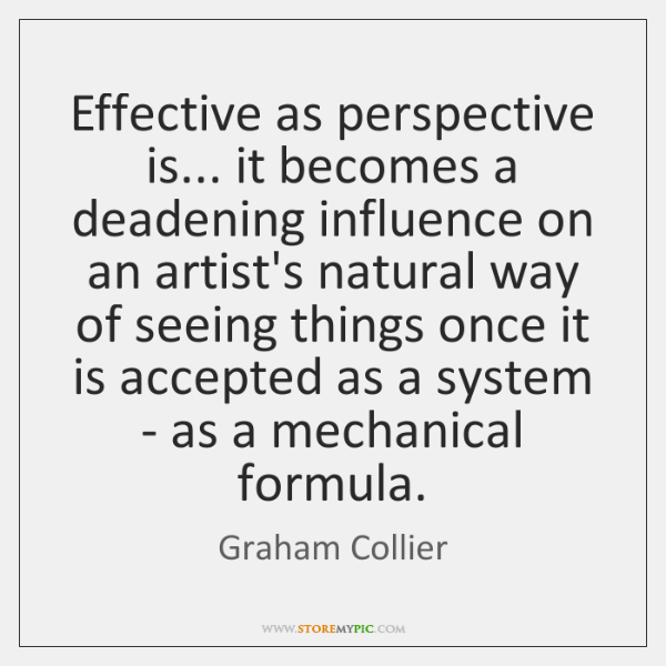 Effective as perspective is... it becomes a deadening influence on an artist's ...