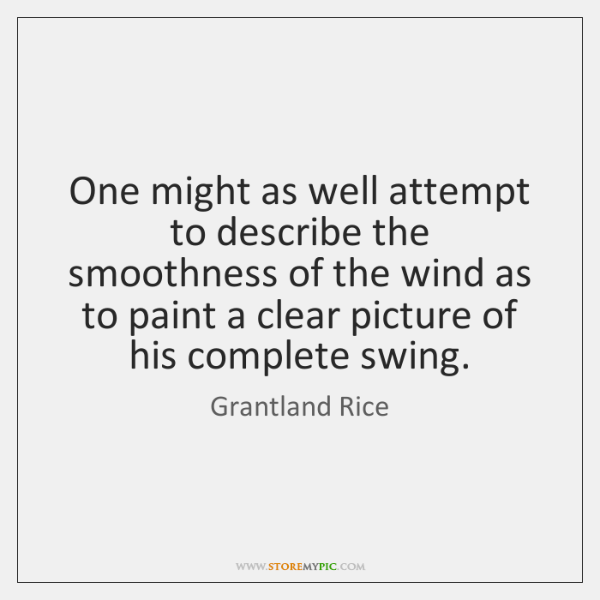 One might as well attempt to describe the smoothness of the wind ...
