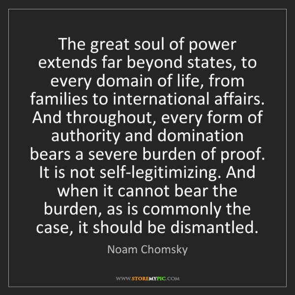 Noam Chomsky: The great soul of power extends far beyond states, to...