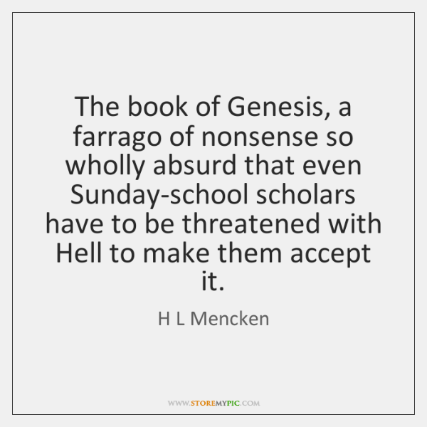The book of Genesis, a farrago of nonsense so wholly absurd that ...
