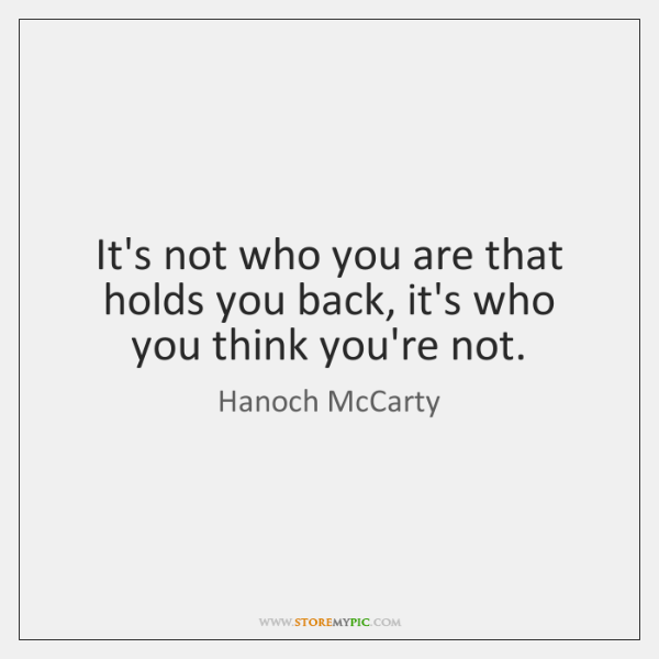 It's not who you are that holds you back, it's who you ...