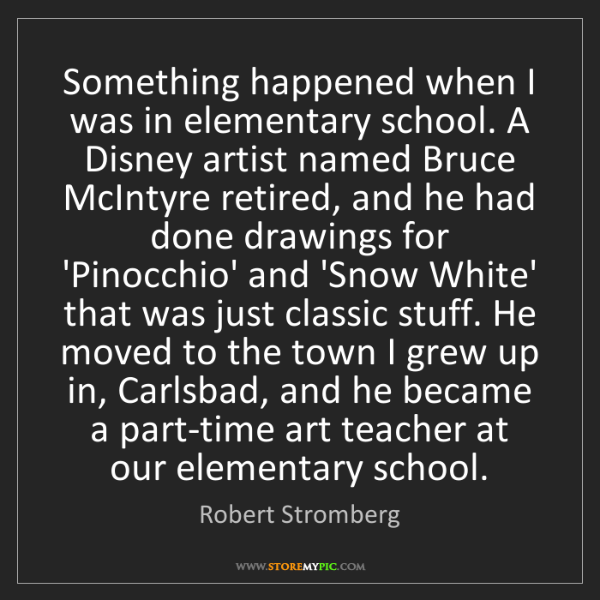 Robert Stromberg: Something happened when I was in elementary school. A...