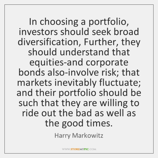 In choosing a portfolio, investors should seek broad diversification, Further, they should ...