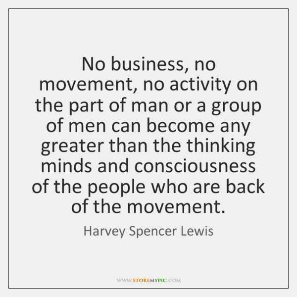 No business, no movement, no activity on the part of man or ...