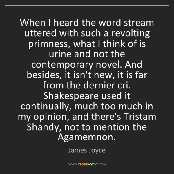 James Joyce: When I heard the word stream uttered with such a revolting...